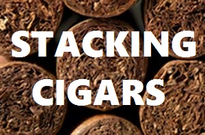 The Right and Wrong Ways to Stack Cigars
