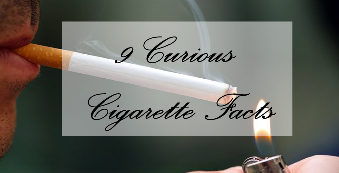 9  Curious cigarrete facts